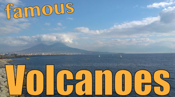 List Of Famous Volcanoes With Information & Locations